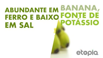 Banana, fonte de potássio.