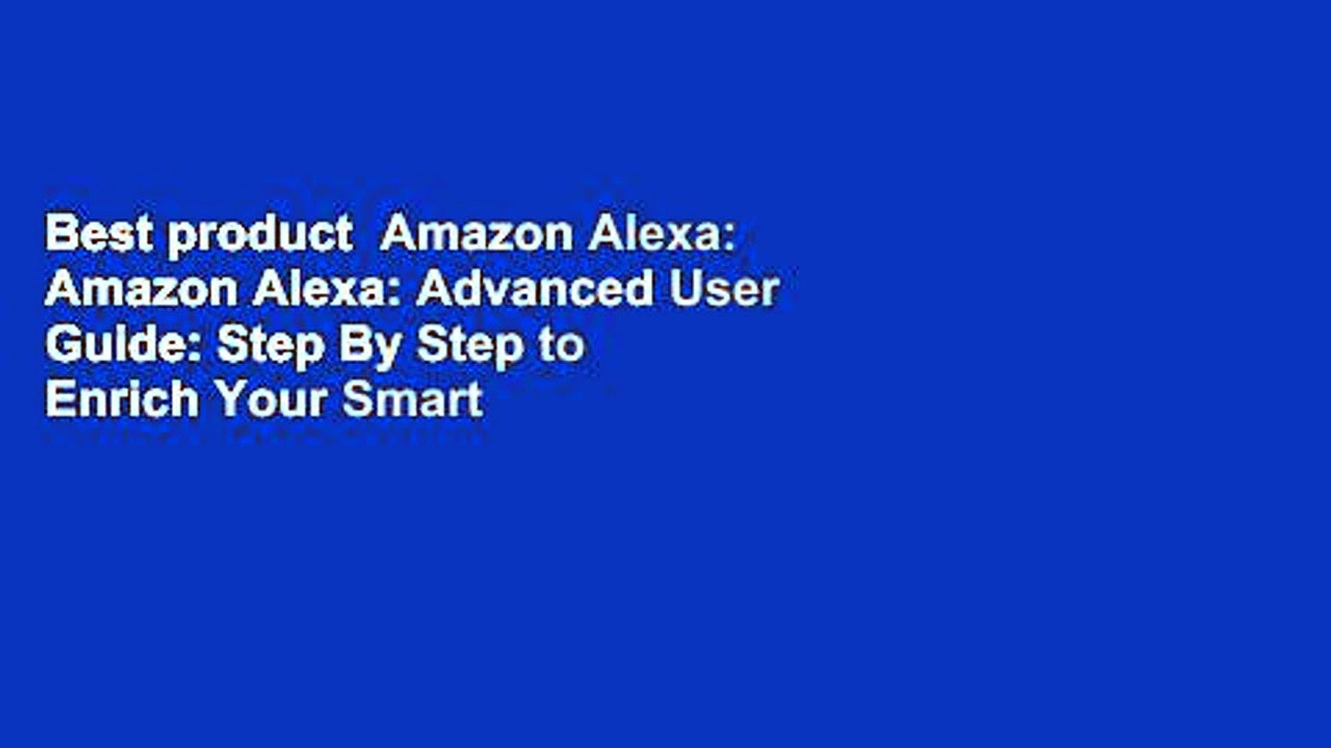 Best product  Amazon Alexa: Amazon Alexa: Advanced User Guide: Step By Step to Enrich Your Smart