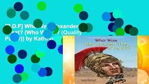 [P.D.F] Who Was Alexander the Great? (Who Was...? (Quality Paper)) by Kathryn Waterfield