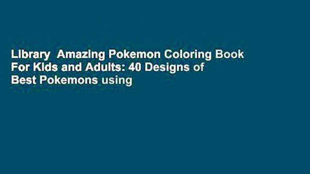 Library  Amazing Pokemon Coloring Book For Kids and Adults: 40 Designs of Best Pokemons using