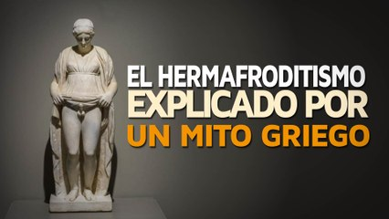 El Hermafroditismo explicado por un mito griego