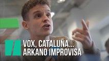 Vox, Cataluña... Arkano improvisa con temas de actualidad