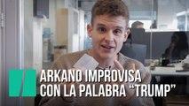 """Arkano improvisa con la palabra """"Trump"""""""
