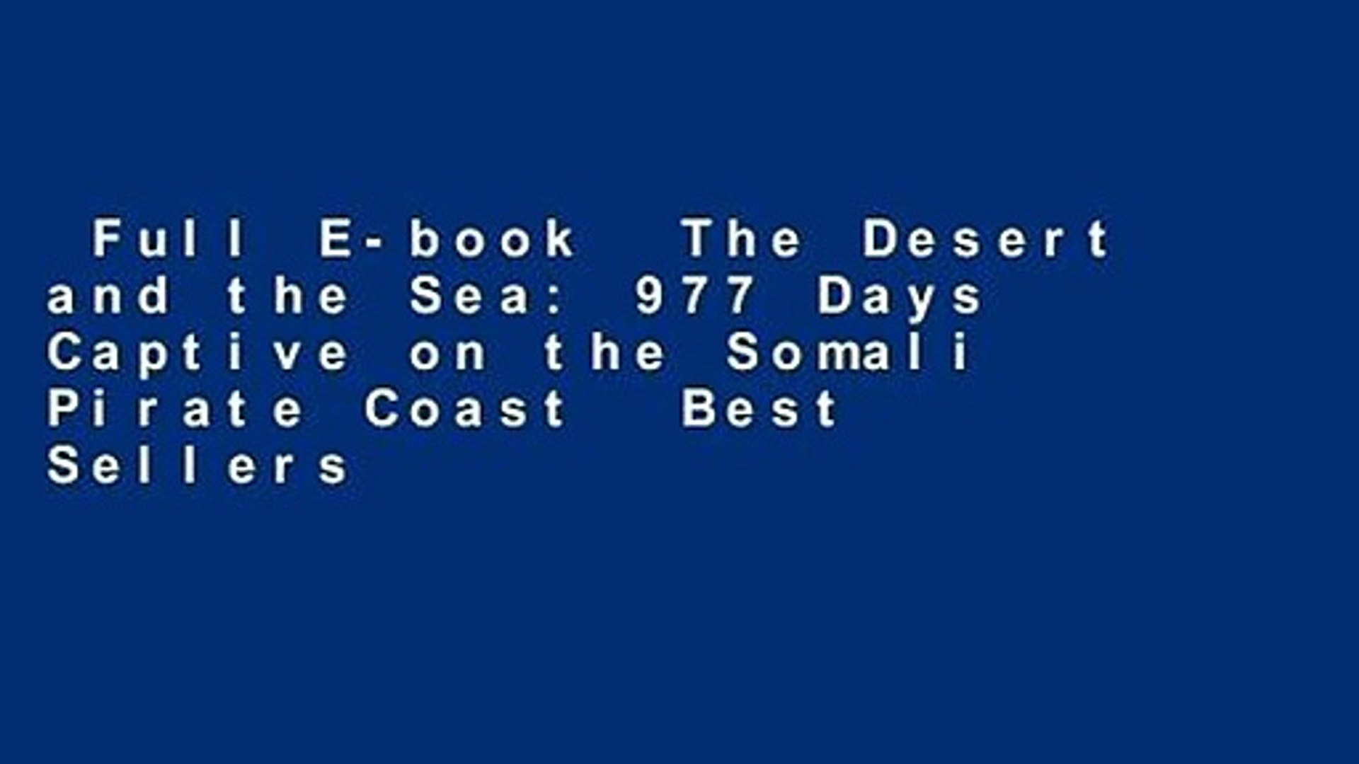 Full E-book  The Desert and the Sea: 977 Days Captive on the Somali Pirate Coast  Best Sellers