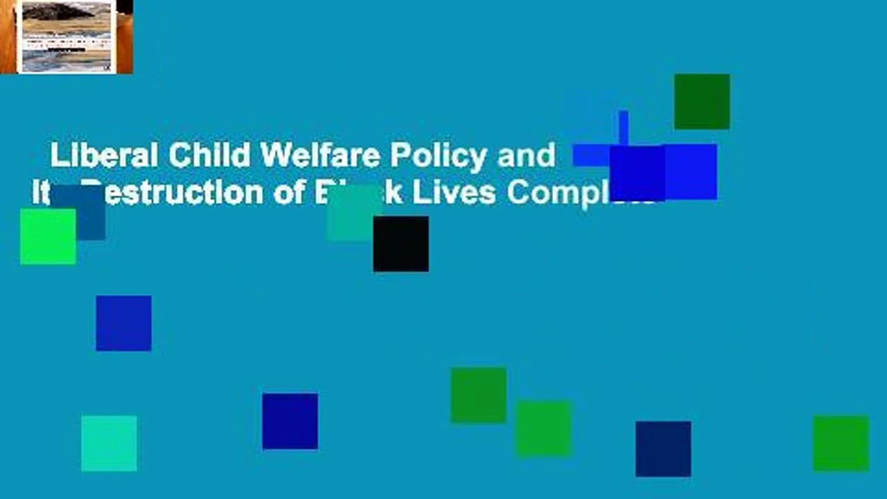 Liberal Child Welfare Policy and its Destruction of Black Lives Complete