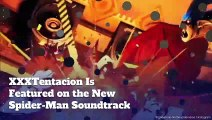 XXXTentacion Is Featured on the New Spider-Man Soundtrack
