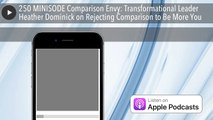 250 MINISODE Comparison Envy  Transformational Leader Heather Dominick on Rejecting Comparison to B