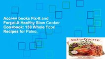 Access books Fix-It and Forget-It Healthy Slow Cooker Cookbook: 150 Whole Food Recipes for Paleo,