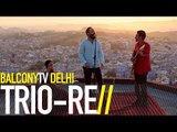 TRIO·RE - GERYEH RA BE MASTI (BalconyTV)