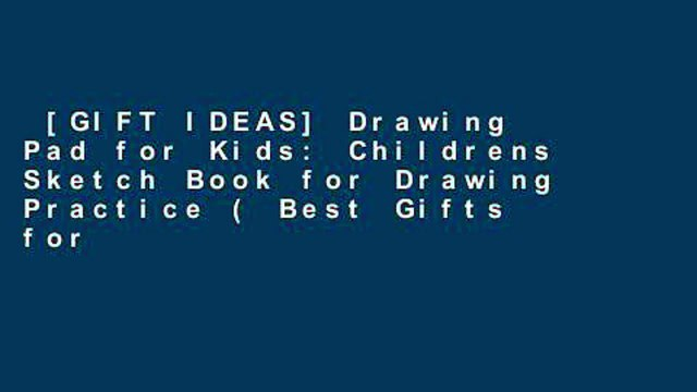 [GIFT IDEAS] Drawing Pad for Kids: Childrens Sketch Book for Drawing Practice ( Best Gifts for