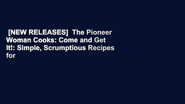 [NEW RELEASES]  The Pioneer Woman Cooks: Come and Get It!: Simple, Scrumptious Recipes for Crazy