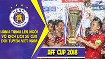 Hành trình lên ngôi vô địch AFF Cup lần thứ hai trong lịch sử của Đội tuyển Việt Nam | HANOI FC
