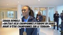 «On était déjà championnes d'Europe en soirée avant d'être championnes sur le terrain»