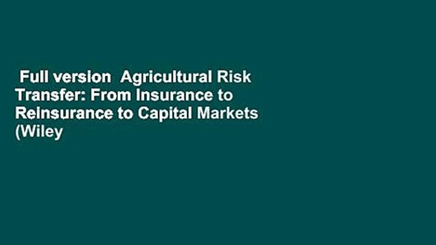 From Insurance to Reinsurance to Capital Markets Agricultural Risk Transfer