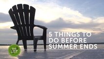 5 things to do before summer ends