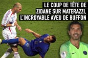 Le coup de tête de Zidane sur Materazzi, l'impensable aveu de Buffon