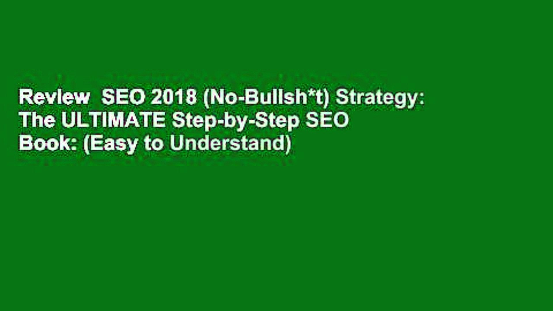 Review  SEO 2018 (No-Bullsh*t) Strategy: The ULTIMATE Step-by-Step SEO Book: (Easy to Understand)