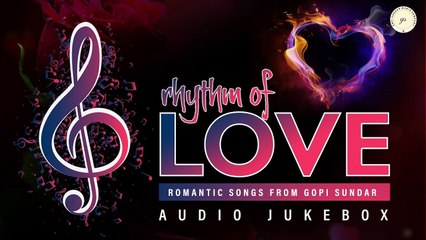 Rhythm Of Love - Romantic Hits From Gopi Sunder | Audio Jukebox
