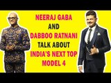 Neeraj Gaba and Dabboo Ratnani talk about India's Next Top Model 4