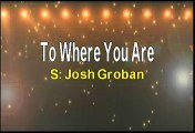 Josh Groban To Where You Are Karaoke Version