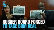 EVENING 5: Malaysian Rubber Board forced into lopsided land deals