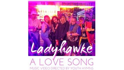 Ladyhawke - A Love Song