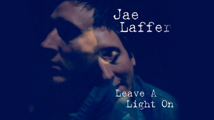 Jae Laffer - Leave A Light On