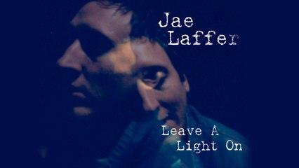 Jae Laffer - Leave A Light On