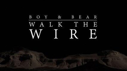 Boy & Bear - Walk The Wire