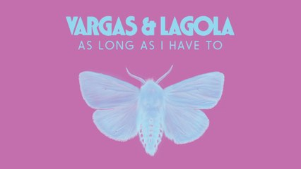 Vargas & Lagola - As Long As I Have To