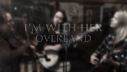 I'm With Her - Overland