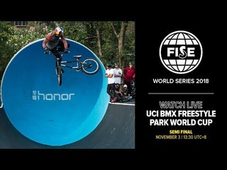 FWS CHENGDU 2018:  UCI BMX Freestyle Park World Cup Semi Final