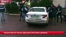 Ukrayna'daki iki Türk kız öğrencinin katil zanlısı yakalandı