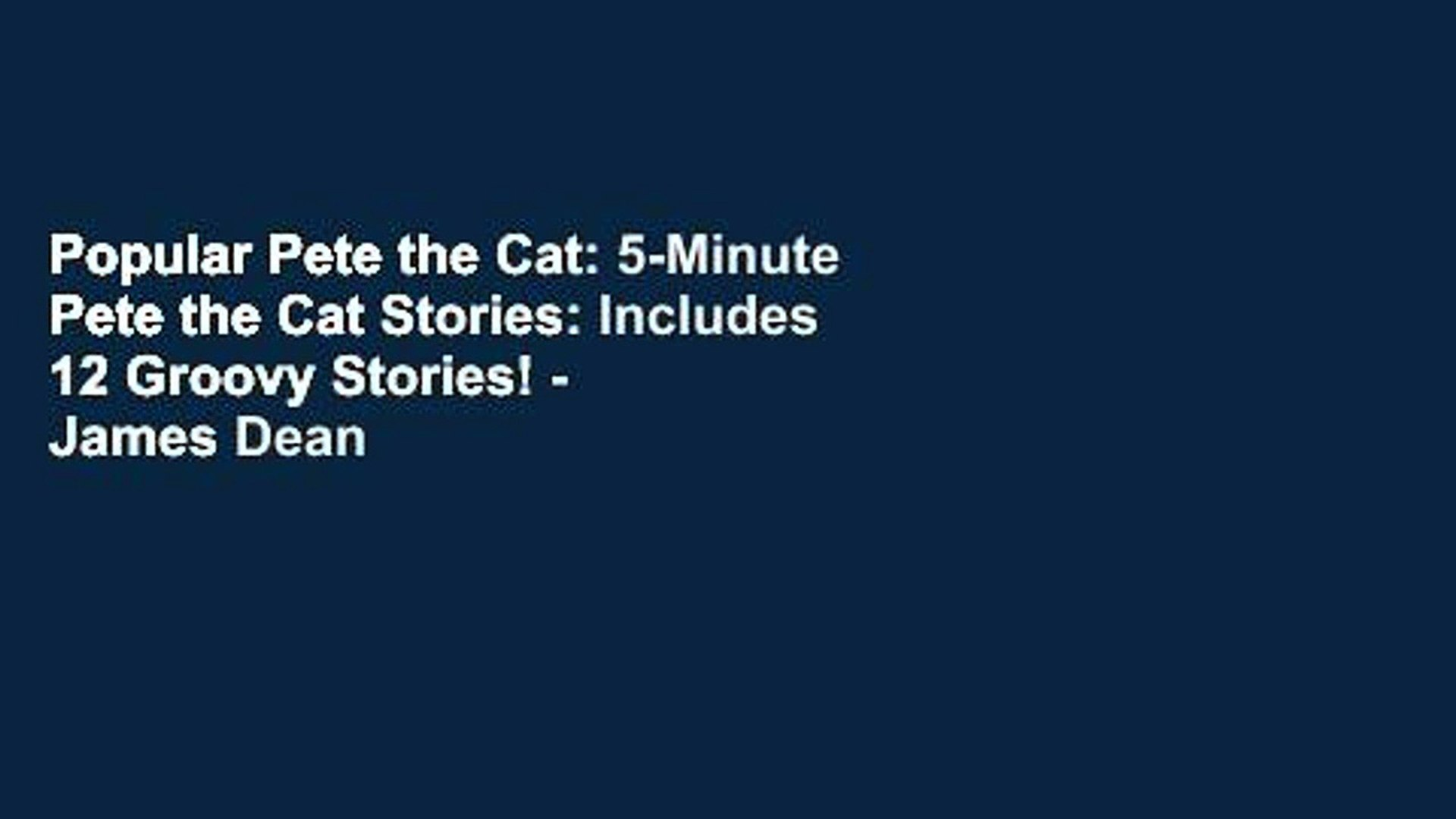 Popular Pete the Cat: 5-Minute Pete the Cat Stories: Includes 12 Groovy Stories! - James Dean