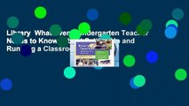 Library  What Every Kindergarten Teacher Needs to Know: About Setting Up and Running a Classroom