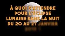 À quoi faut-il s'attendre pour l'éclipse lunaire dans la nuit du 20 au 21 Janvier 2019 ?