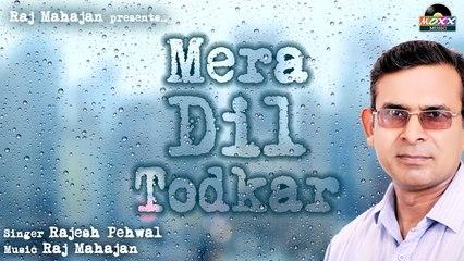 Rajesh Pehwal - Mera Dil Todkar