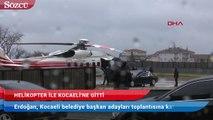 Cumhurbaşkanı Erdoğan, Kocaeli belediye başkan adayları tanıtım toplantısına katılmak için Üsküdar'dan helikopterle hareket etti