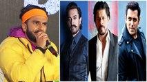 Ranveer Singh takes a dig on Shahrukh Khan Salman Khan & Aamir Khan | FilmiBeat