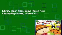 Library  Roar, Roar, Baby! (Karen Katz Lift-the-Flap Books) - Karen Katz