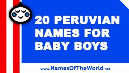 20 Peruvian names for baby boys - the best baby names - www.namesoftheworld.net