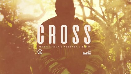 Myth Syzer (ft. Ateyaba & Lino) - Cross (Clip Officiel)
