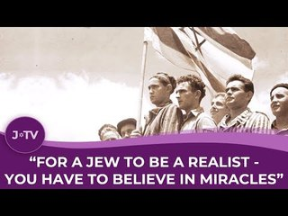 """""""For a Jew to be a realist, you have to believe in miracles"""""""