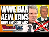 WWE BAN AEW Wrestling Fans From SmackDown?! | WrestleTalk News Jan. 2019