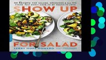 Library  Show Up for Salad  100 More Recipes for Salads, Dressings, and All the Fixins You Don t
