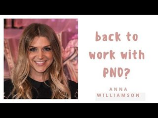 Anna Williamson: Talking To Your Boss About Postnatal Depression
