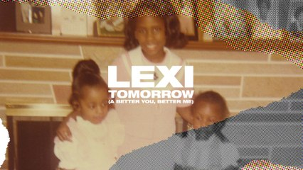 Lexi - Tomorrow (A Better You, Better Me)