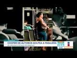 Chofer de autobús agarra a golpes a pasajera en Veracruz | Noticias con Francisco Zea