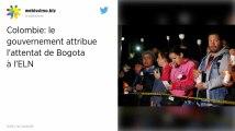 Colombie. L'attentat de Bogota attribué à l'ELN par le gouvernement