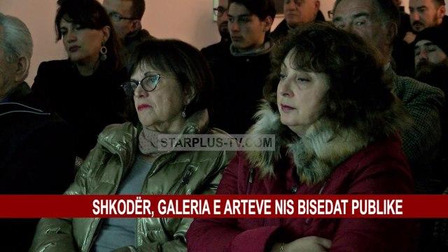 SHKODËR, GALERIA E ARTEVE NIS BISEDAT PUBLIKE